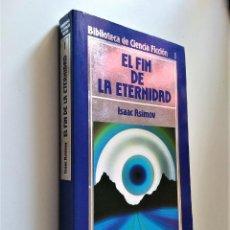 Libros de segunda mano: EL FIN DE LA ETERNIDAD | ISAAC ASIMOV | EDICIONES ORBIS, 1985. Lote 236866815