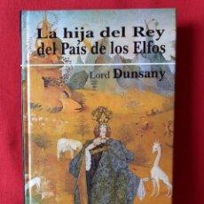 Libros de segunda mano: LA HIJA DEL REY DEL PAÍS DE LOS ELFOS, LORD DUNSANY. EDICOMUNICACIÓN, 2001 COLECCIÓN CULTURA.. Lote 239576885