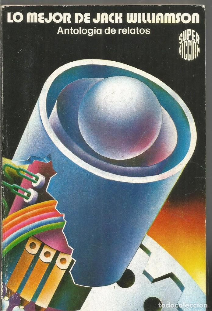LO MEJOR DE JACK WILLIAMSON. ANTOLOGIA DE RELATOS. MARTINEZ ROCA SUPER FICCION Nº 41 (Libros de Segunda Mano (posteriores a 1936) - Literatura - Narrativa - Ciencia Ficción y Fantasía)