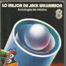 Libros de segunda mano: LO MEJOR DE JACK WILLIAMSON. ANTOLOGIA DE RELATOS. MARTINEZ ROCA SUPER FICCION Nº 41. Lote 245644805