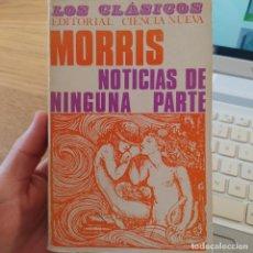 Libros de segunda mano: NOTICIAS DE NINGUNA PARTE, WILLIAM MORRIS, ED. CIENCIA NUEVA, 1968. 1ª EDICION EN CASTELLANO.. Lote 249101555