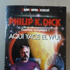 Libros de segunda mano: AQUI YACE EL WUB. PHILIP K. DICK. GRAN SUPER FICCIÓN. Lote 253235010