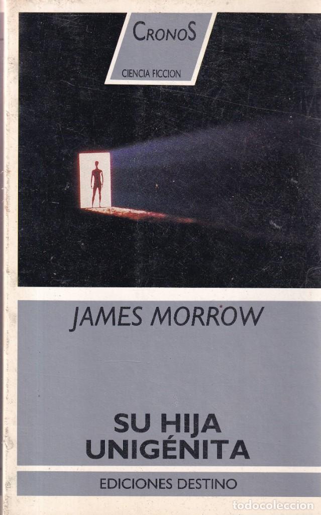SU HIJA UNIGENITA - JAMES MORROW - CRONOS 16 - ED DESTINO 1990 (Libros de Segunda Mano (posteriores a 1936) - Literatura - Narrativa - Ciencia Ficción y Fantasía)