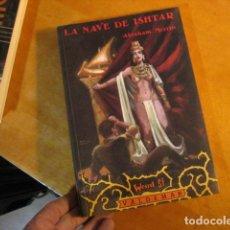 Libros de segunda mano: LA NAVE DE ISHTAR - ABRAHAM MERRIN - ED VALDEMAR COMO NUEVO. Lote 254364315