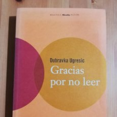 Libros de segunda mano: GRACIAS POR NO LEER (DUBRAVKA UGRESIC). Lote 262174330