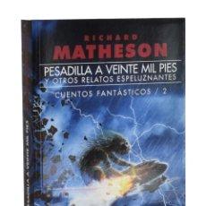 Libros de segunda mano: PESADILLA A VEINTE MIL PIES Y OTROS RELATOS ESPELUZNANTES. CUENTOS FANTÁSTICOS / 2 - MATHESON, RICHA. Lote 262935770