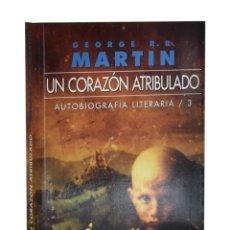 Libros de segunda mano: UN CORAZÓN ATRIBULADO. AUTOBIOGRAFÍA LITERARIA / 3 - MARTIN, GEORGE R. R.. Lote 262935835
