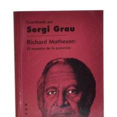 Libros de segunda mano: RICHARD MATHESON: EL MAESTRO DE LA PARANOIA - GRAU, SERGI (COORD.). Lote 262935840