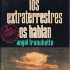 Libros de segunda mano: LOS EXTRATERRESTRES OS HABLAN - FIRMADO POR ANGEL FRANCHETTO - EDICIONES GALBA 1978. Lote 265454864