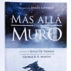 Libros de segunda mano: MÁS ALLÁ DEL MURO. EXPLORANDO JUEGO DE TRONOS (JAMES LOWDER) EDGE, 2012. OFRT ANTES 14,95E. Lote 295348018