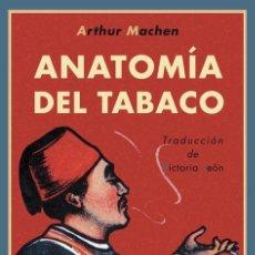 Libros de segunda mano: ANATOMÍA DEL TABACO. - MACHEN, ARTHUR.. Lote 266836214