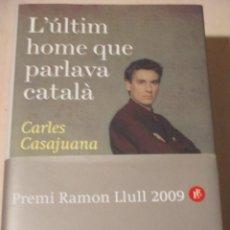 Libros de segunda mano: CARLES CASAJUANA, L'ULTIM HOME QUE PARLAVA CATALA, PLANETA, PREMI RAMON LLULL 2009, EXEMPLAR NOU. Lote 267657979