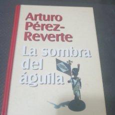 Libros de segunda mano: LA SOMBRA DEL ÁGUILA, 1999, ARTURO PÉREZ REVERTE. Lote 269392038