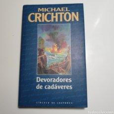 Libros de segunda mano: DEVORADORES DE CADÁVERES, MICHAEL CRICHTON, CÍRCULO DE LECTORES.. Lote 277531423