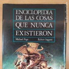 Libros de segunda mano: ENCICLOPEDIA DE LAS COSAS QUE NUNCA EXISTIERON / MICHAEL PAGE - ROBERT INGPEN / 1986. ANAYA. Lote 278876188