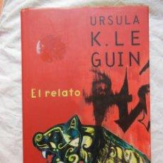 Libros de segunda mano: EL RELATO. 2002 URSULA K. LEGUIN. PRIMERA. Lote 289478048