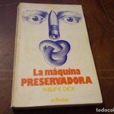 Libros de segunda mano: LA MÁQUINA PRESERVADORA, PHILIP K. DICK. NEBULAE CIENCIA FICCIÓN 23, EDHASA 1.978, DEFECTOS. Lote 289677208