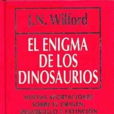Libros de segunda mano: WILFORD, J. N. EL ENIGMA DE LOS DINOSAURIOS, BIBLIOTECA DE DIVULGACION CIENTIFICA MUY INTERESANTE. Lote 23545035