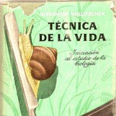 Libros de segunda mano: TECNICA DE LA VIDA : INICIACION AL ESTUDIO DE LA BIOLOGIA / A. NIKLITSCHEK. BARCELONA : IBERIA, 1943. Lote 10886878