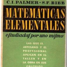 Libros de segunda mano de Ciencias: MATEMÁTICAS ELEMENTALES ESTUDIADAS POR UNO MISMO, POR C.I. PALMER Y S.F. BIBB. Lote 17752975