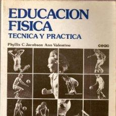 Libros de segunda mano de Ciencias: EDUCACIÓN FÍSICA. TÉCNICA Y PRÁCTICA. PHYLLIS C. JACOBSON ANN VALENTINE. Lote 8979818
