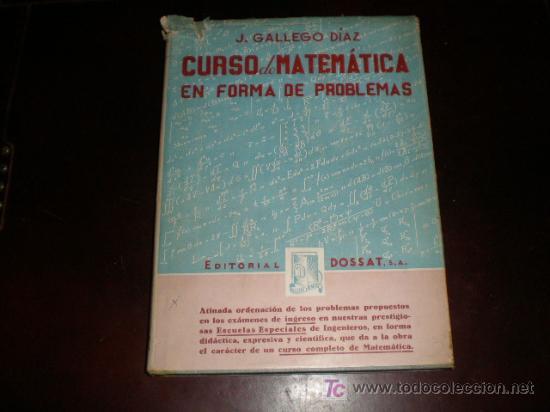 (MATEMATICAS) CURSO DE MATEMATICAS EN FORMA DE PROBLEMAS. J. GALLEGO DIAZ. EDIT. DOSSAT. (Libros de Segunda Mano - Ciencias, Manuales y Oficios - Física, Química y Matemáticas)