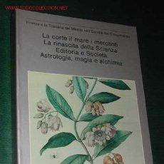 Libros de segunda mano: LA CORTE IL MARE I MERCANTI. LA RINASCITA DELLA SCIENZA. EDITORIA E SOCIETÀ. ASTROLOGIA, . Lote 27159879