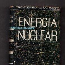 Libros de segunda mano de Ciencias: ENERGIA NUCLEAR - LEOPOLDO CASTAN - ED. DE GASSO HNOS - AÑO 1963 - R-251. Lote 19568710