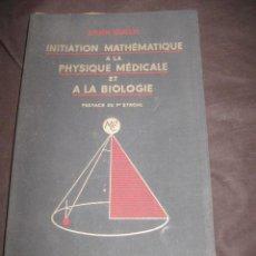 Libros de segunda mano: LIBRO INICIACION MATEMATICA A LA FISICA MEDICA Y A LA BIOLOGÍA (REII). Lote 26360941