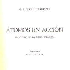 Libros de segunda mano de Ciencias: G. RUSSELL HARRISON. ATOMOS EN ACCIÓN. EL MUNDO DE LA FÍSICA CREADORA. BUENOS AIRES, 1942. Lote 16975446