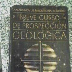 Libros de segunda mano: BREVE CURSO DE PROSPECCION GEOLOGICA, POR A. MAKSIMOV, G. MILOSERDINA Y N. ERIOMIN - MIR - 1973. Lote 27435050