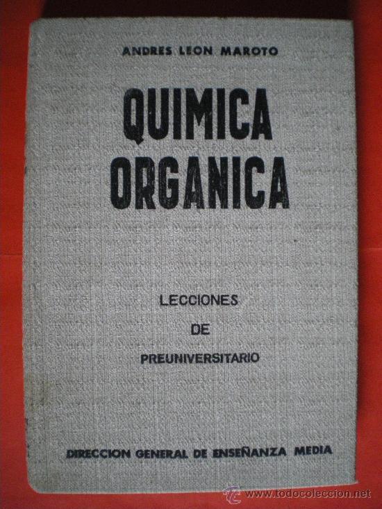QUIMICA ORGANICA ANDRES LEON MAROTO 1967 LECCIONES DE PREUNIVERSITARIO 279 PAGINAS (Libros de Segunda Mano - Ciencias, Manuales y Oficios - Física, Química y Matemáticas)