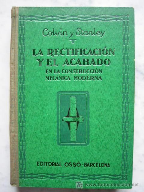 LA RECTIFICACIÓN Y EL ACABADO EN LA CONSTRUCCIÓN MECÁNICA MODERNA, POR COLVIN Y STANLEY (Libros de Segunda Mano - Ciencias, Manuales y Oficios - Física, Química y Matemáticas)