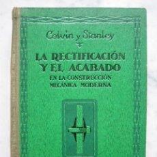 Libros de segunda mano de Ciencias: LA RECTIFICACIÓN Y EL ACABADO EN LA CONSTRUCCIÓN MECÁNICA MODERNA, POR COLVIN Y STANLEY. Lote 26339493