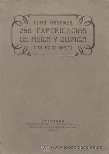 CÓMO HAREMOS 250 EXPERIENCIAS DE FÍSICA Y QUÍMICA CON POCO GASTO / 1943 (Libros de Segunda Mano - Ciencias, Manuales y Oficios - Física, Química y Matemáticas)