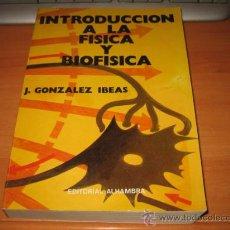 Libros de segunda mano de Ciencias: INTRODUCCION A LA FISICA Y BIOFISICA POR J.GONZALEZ IBEAS.EDITORIAL ALHAMBRA 1974 . Lote 27533093