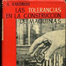 Libros de segunda mano de Ciencias: A. AMOROS MASSANET -LAS TOLERANCIAS EN LA CONSTRUCCIÓN DE MÁQUINAS - 1955. Lote 23682777