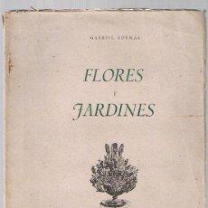 Libros de segunda mano: FLORES Y JARDINES. GABRIEL BORNÁS. DELEGACIÓN NACIONAL DE LA SECCIÓN FEMENINA 1942.. Lote 21555758