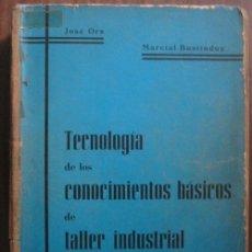 Libros de segunda mano de Ciencias: TECNOLOGÍA DE LOS CONOCIMIENTOS BÁSICOS DE TALLER INDUSTRIAL. BUSTINDUY, MARCIAL; ORS, JOSÉ. 1963. Lote 21634232