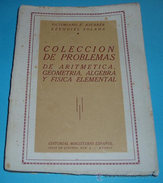 COLECCIÓN DE PROBLEMAS DE ARITMÉTICA, GEOMETRÍA, ALGEBRA Y FÍSICA ELEMENTAL. V.F. ASCARZA. E. SOLANA (Libros de Segunda Mano - Ciencias, Manuales y Oficios - Física, Química y Matemáticas)