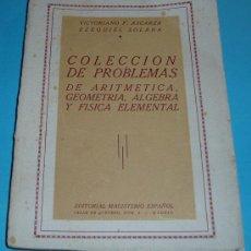 Libros de segunda mano de Ciencias: COLECCIÓN DE PROBLEMAS DE ARITMÉTICA, GEOMETRÍA, ALGEBRA Y FÍSICA ELEMENTAL. V.F. ASCARZA. E. SOLANA. Lote 22375000