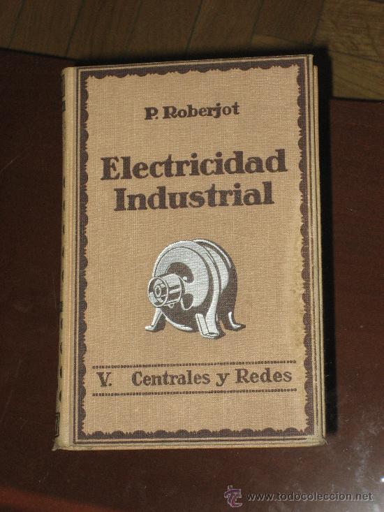 ELECTRICIDAD INDUSTRIAL. P.ROBERJOT (Libros de Segunda Mano - Ciencias, Manuales y Oficios - Física, Química y Matemáticas)