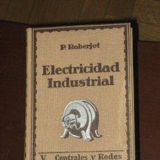 Libros de segunda mano de Ciencias: ELECTRICIDAD INDUSTRIAL. P.ROBERJOT. Lote 26918332