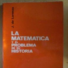 Libros de segunda mano de Ciencias: LA MATEMÁTICA Y EL PROBLEMA DE SU HISTORIA LORENZO, J. DE GASTOS DE ENVIO GRATIS. Lote 23513008