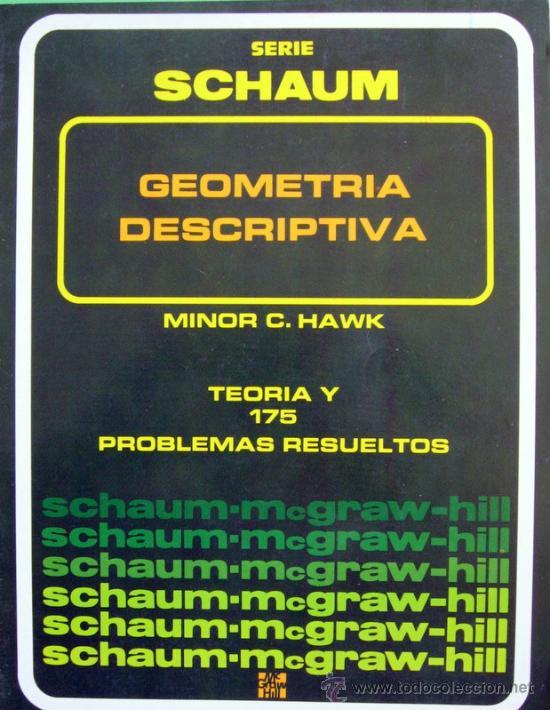 GEOMETRÍA DESCRIPTIVA-TEORIA Y 175 PROBLEMAS RESUELTOSMINOR C.HAWK-SCHAUM MC GRAW HILL (Libros de Segunda Mano - Ciencias, Manuales y Oficios - Física, Química y Matemáticas)