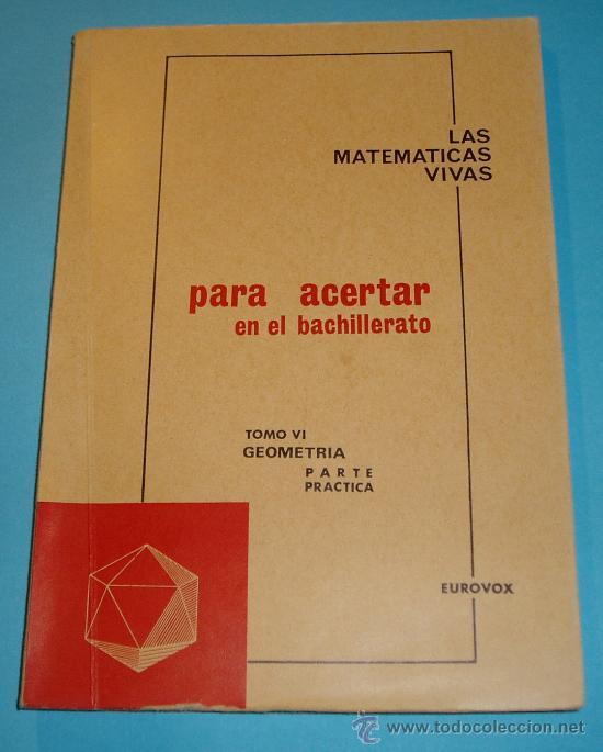 LAS MATEMÁTICAS VIVAS. TOMO VI GEOMETRÍA. PARTE PRÁCTICA. EUROVOX (Libros de Segunda Mano - Ciencias, Manuales y Oficios - Física, Química y Matemáticas)