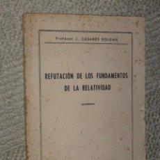 Libros de segunda mano de Ciencias: REFUTACIÓN DE LOS FUNDAMENTOS DE LA RELATIVIDAD, POR JOSÉ CASARES ROLDÁN. 1952. EINSTEIN JAEN FÍSICA. Lote 27097353