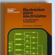 Libros de segunda mano de Ciencias: ELECTRONICA PARA ELECTRICISTAS - TOMO II: RECTIFICADORES / ONDULADORES - ENRIQUE OÑON PRADOS. Lote 27473374