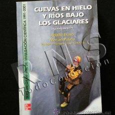 Libros de segunda mano: LIBRO CUEVAS EN HIELO Y RÍOS BAJO LOS GLACIARES - DIVULGACIÓN CIENTÍFICA GEOLOGÍA CIENCIAS FOTOS. Lote 31053955