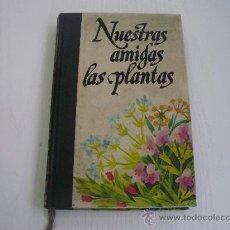 Libros de segunda mano: NUESTRAS AMIGAS LAS PLANTAS - VOLUMEN II - CIRCULO DE AMIGOS DE LA HISTORIA. Lote 27838930
